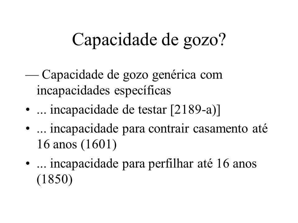 Capacidade de gozo — Capacidade de gozo genérica com incapacidades específicas. ... incapacidade de testar [2189-a)]